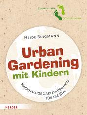 Urban Gardening mit Kindern - Nachhaltige Garten-Projekte für die Kita