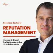 Reputation Management - Glaubwürdigkeit im Wettbewerb des 21. Jahrhunderts (Ungekürzt)