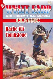 Wyatt Earp Classic 65 – Western - Rache für Tombstone