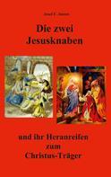 Josef F. Justen: Die zwei Jesusknaben und ihr Heranreifen zum Christus-Träger