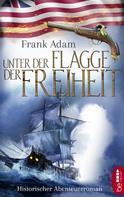 Frank Adam: Unter der Flagge der Freiheit