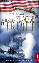 Unter der Flagge der Freiheit - Historischer Abenteuerroman