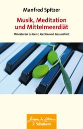 Musik, Meditation und Mittelmeerdiät (Wissen & Leben) - Miniaturen zu Geist, Gehirn und Gesundheit