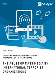 "The abuse of mass media by international terrorist organizations. The online magazine ""Rumiyah"" and the propaganda of the Islamic State"
