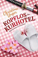 Christina Unger: KOPFLOS IM KURHOTEL ★★★