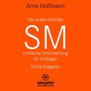 Die ersten Schritte SM – Erotische Unterwerfung für Anfänger / Erotischer Hörbuch Ratgeber - Die Kunst der erotischen Unterwerfung ...