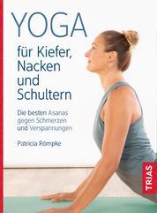 Yoga für Kiefer, Nacken und Schultern - Die besten Asanas gegen Schmerzen und Verspannungen
