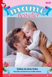 Mami Bestseller 94 – Familienroman - Julian ist dein Sohn