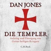 Die Templer - Aufstieg und Untergang von Gottes heiligen Kriegern