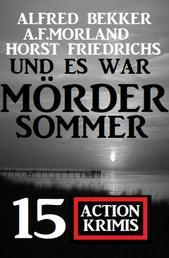 Und es war Mördersommer: 15 Action Krimis