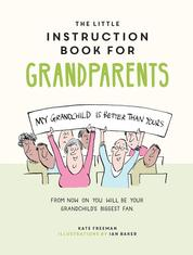 The Little Instruction Book for Grandparents - Tongue-in-Cheek Advice for Surviving Grandparenthood
