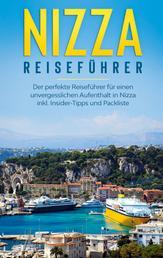 Nizza Reiseführer: Der perfekte Reiseführer für einen unvergesslichen Aufenthalt in Nizza inkl. Insider-Tipps und Packliste