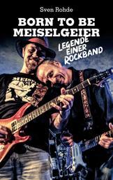 Born To Be Meiselgeier - Legende einer Rockband