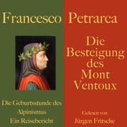 Francesco Petrarca: Die Besteigung des Mont Ventoux - Die Geburtsstunde des Alpinismus – ein Reisebericht