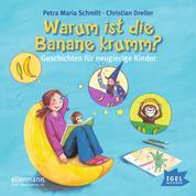 Warum ist die Banane krumm? - Geschichten für neugierige Kinder