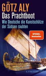 Das Prachtboot - Wie Deutsche die Kunstschätze der Südsee raubten