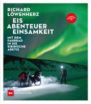 Eis. Abenteuer. Einsamkeit - Mit dem Fahrrad in die sibirische Arktis