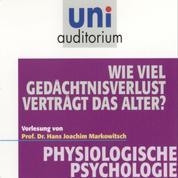 Physiologische Psychologie: Wie viel Gedächtnisverlust verträgt das Alter?