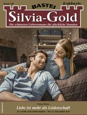 Silvia-Gold 126 - Liebesroman - Liebe ist mehr als Leidenschaft