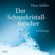 Der Schneekristallforscher - Erzählung.