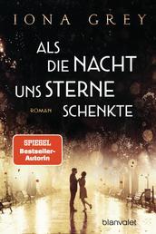 Als die Nacht uns Sterne schenkte - Roman