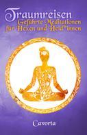 Cavorta: Traumreisen - Geführte Meditationen für Hexen und Heid*innen