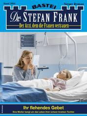 Dr. Stefan Frank 2604 - Arztroman - Ihr flehendes Gebet