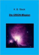K. B. Stock: Die ORION-Mission