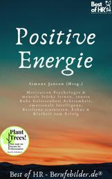 Positive Energie - Motivation Psychologie & mentale Stärke lernen, innere Ruhe Gelassenheit Achtsamkeit, emotionale Intelligenz, Resilienz trainieren, Fokus & Klarheit zum Erfolg