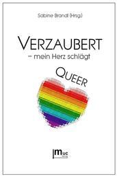 Verzaubert - mein Herz schlägt QUEER - Kurzgeschichten und Gedichte