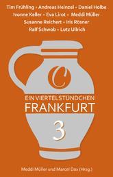 Ein Viertelstündchen Frankfurt – Band 3 - Kurzgeschichten von bekannten Autoren aus der Region, im Wechsel mit Texten zu Stadtgeschichte und Moderne