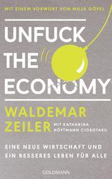 Unfuck the Economy - Eine neue Wirtschaft und ein besseres Leben für alle - Mit einem Vorwort von Maja Göpel
