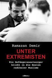 Unter Extremisten - Ein Gefängnisseelsorger blickt in die Seelen radikaler Muslime