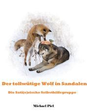 Der tollwütige Wolf in Sandalen - Die Sati(e)rische Selbsthilfegruppe