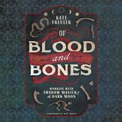 Of Blood and Bones - Working with Shadow Magick & the Dark Moon (Unabridged)