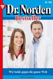 Dr. Norden Bestseller 366 – Arztroman - Wir beide gegen die ganze Welt
