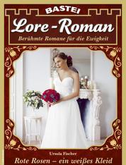 Lore-Roman 98 - Liebesroman - Rote Rosen - ein weißes Kleid