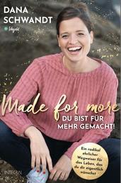 Made for more – Du bist für mehr gemacht - Ein radikal ehrlicher Wegweiser zu dem Leben, das du dir eigentlich wünschst