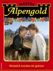 Alpengold 349 - Heimatroman - Heimlich wurden sie getraut