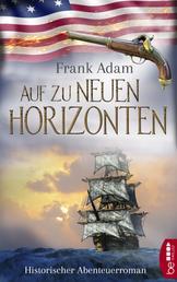 Auf zu neuen Horizonten - Historischer Abenteuerroman
