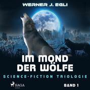 Im Mond der Wölfe - Science-Fiction Trilogie, Band 1 (Ungekürzt)