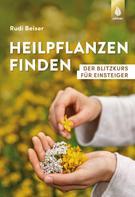Rudi Beiser: Heilpflanzen finden