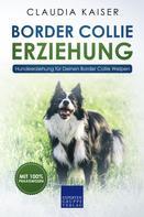Claudia Kaiser: Border Collie Erziehung - Hundeerziehung für Deinen Border Collie Welpen
