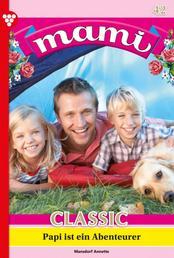 Mami Classic 42 – Familienroman - Papi ist ein Abenteurer