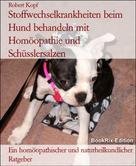 Robert Kopf: Stoffwechselkrankheiten beim Hund behandeln mit Homöopathie und Schüsslersalzen