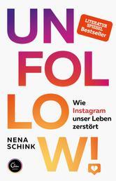 UNFOLLOW! - Wie Instagram unser Leben zerstört