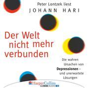 Der Welt nicht mehr verbunden - Die wahren Ursachen von Depressionen und unerwartete Lösungen