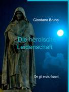 Giordano Bruno: Die heroische Leidenschaft
