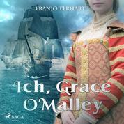 Ich, Grace O'Malley (Ungekürzt)