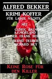 Keine Rose für den Killer: Krimi Koffer für lange Nächte